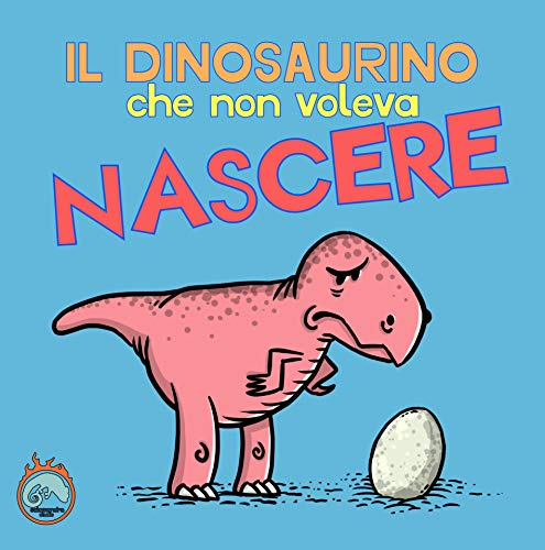 Il dinosaurino che non voleva nascere